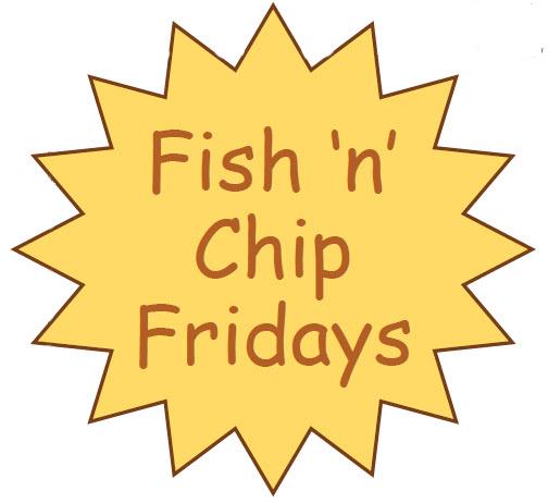 Fish & Chip Fridays!!!